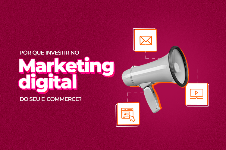 4 motivos para investir no Marketing Digital do seu e-commerce